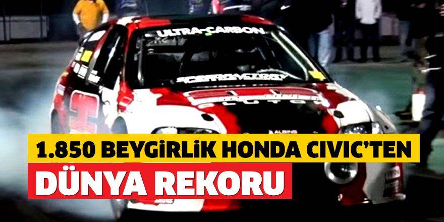 1.850 beygirlik Honda Civic'ten dünya rekoru [Video]